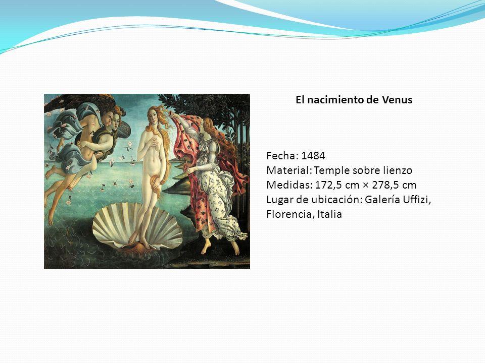 El nacimiento de Venus Fecha: 1484 Material: Temple sobre lienzo Medidas: 172,5 cm × 278,5 cm Lugar de ubicación: Galería Uffizi, Florencia, Italia