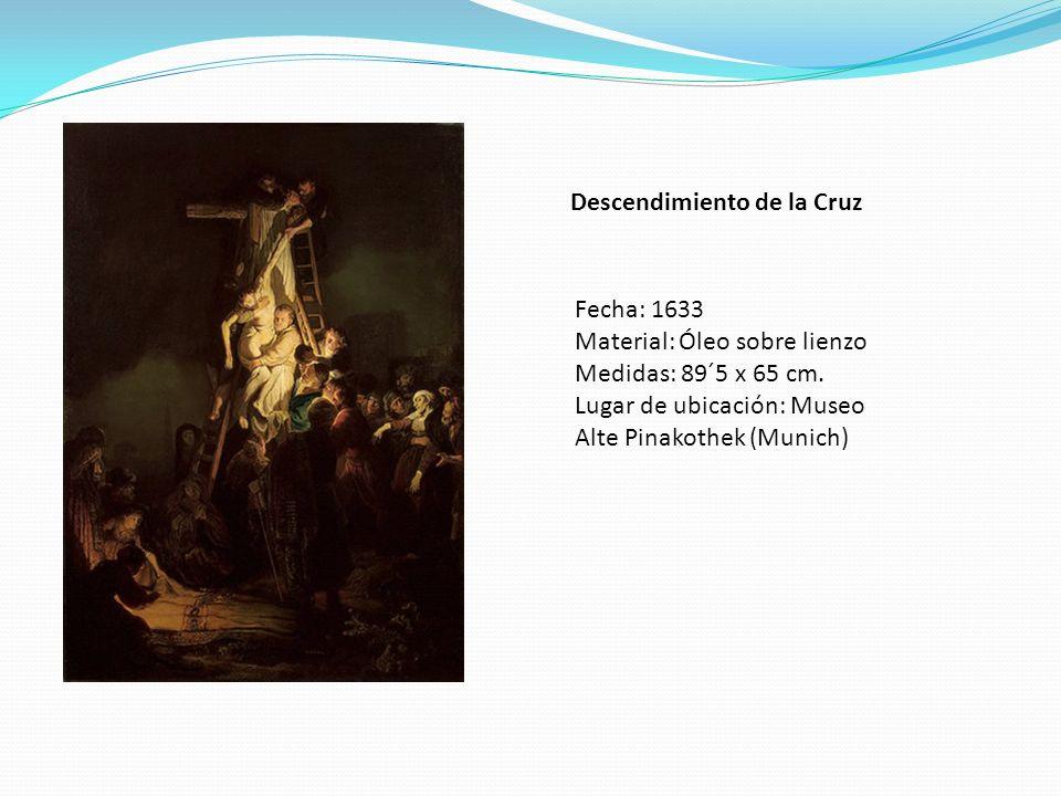 Descendimiento de la Cruz Fecha: 1633 Material: Óleo sobre lienzo Medidas: 89´5 x 65 cm. Lugar de ubicación: Museo Alte Pinakothek (Munich)