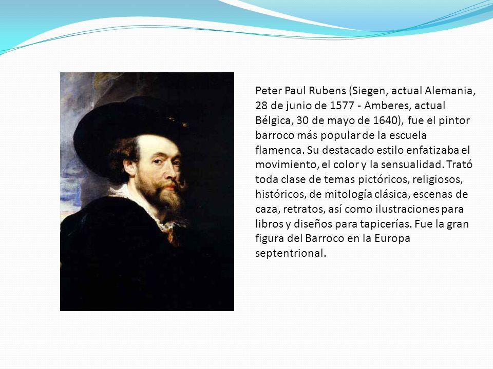 Peter Paul Rubens (Siegen, actual Alemania, 28 de junio de 1577 - Amberes, actual Bélgica, 30 de mayo de 1640), fue el pintor barroco más popular de l