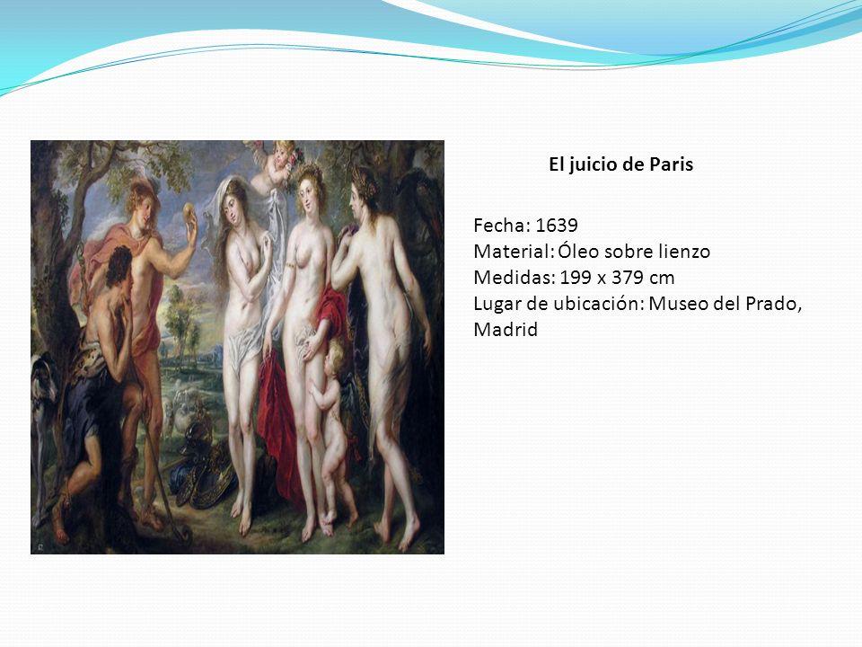 El juicio de Paris Fecha: 1639 Material: Óleo sobre lienzo Medidas: 199 x 379 cm Lugar de ubicación: Museo del Prado, Madrid