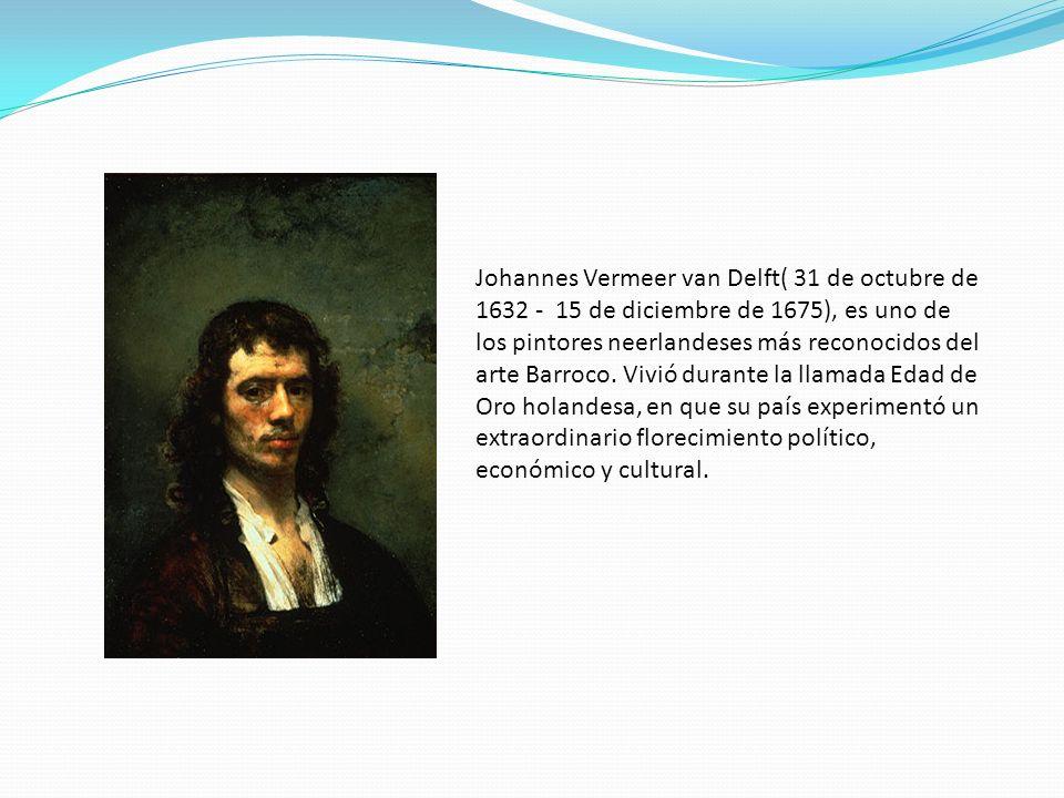 Johannes Vermeer van Delft( 31 de octubre de 1632 - 15 de diciembre de 1675), es uno de los pintores neerlandeses más reconocidos del arte Barroco. Vi