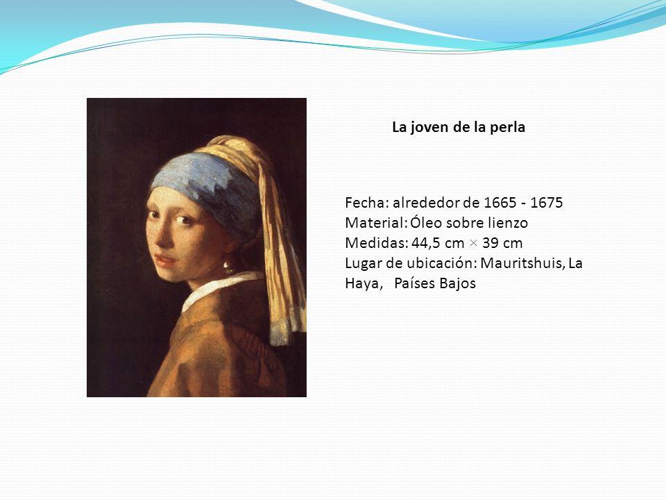 La joven de la perla Fecha: alrededor de 1665 - 1675 Material: Óleo sobre lienzo Medidas: 44,5 cm × 39 cm Lugar de ubicación: Mauritshuis, La Haya, Pa