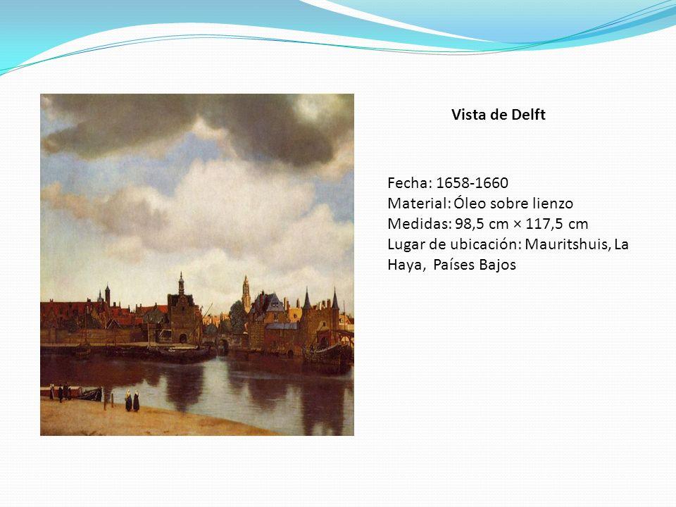 Vista de Delft Fecha: 1658-1660 Material: Óleo sobre lienzo Medidas: 98,5 cm × 117,5 cm Lugar de ubicación: Mauritshuis, La Haya, Países Bajos