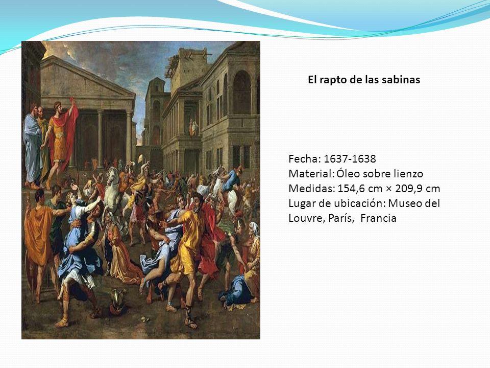El rapto de las sabinas Fecha: 1637-1638 Material: Óleo sobre lienzo Medidas: 154,6 cm × 209,9 cm Lugar de ubicación: Museo del Louvre, París, Francia