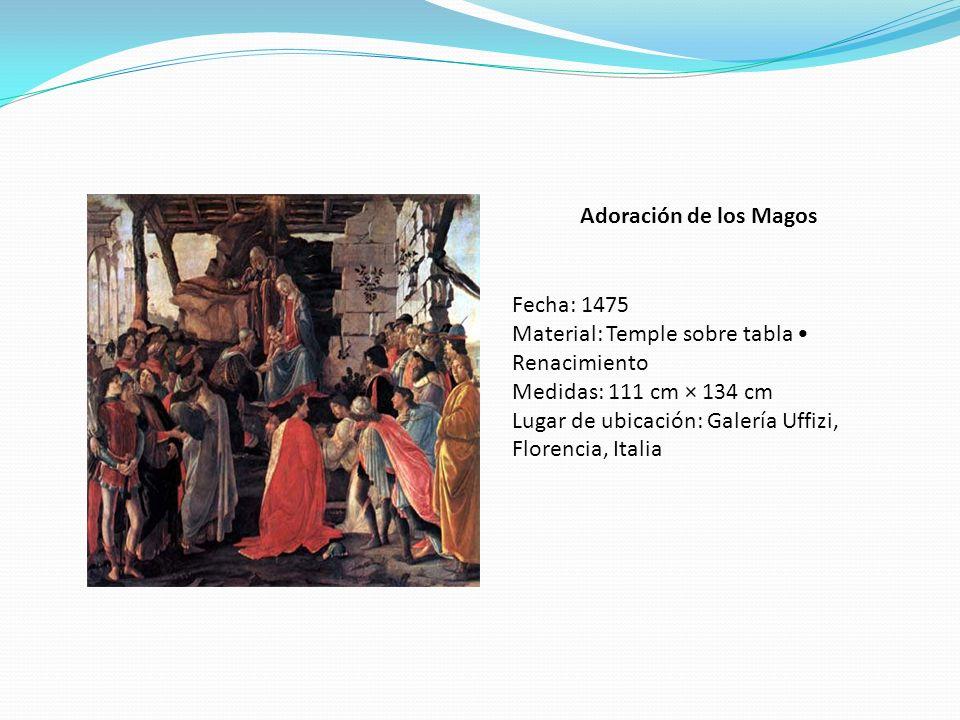 Adoración de los Magos Fecha: 1475 Material: Temple sobre tabla Renacimiento Medidas: 111 cm × 134 cm Lugar de ubicación: Galería Uffizi, Florencia, I