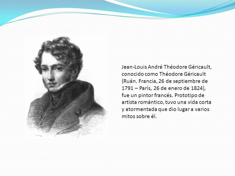 Jean-Louis André Théodore Géricault, conocido como Théodore Géricault (Ruán. Francia, 26 de septiembre de 1791 – París, 26 de enero de 1824), fue un p