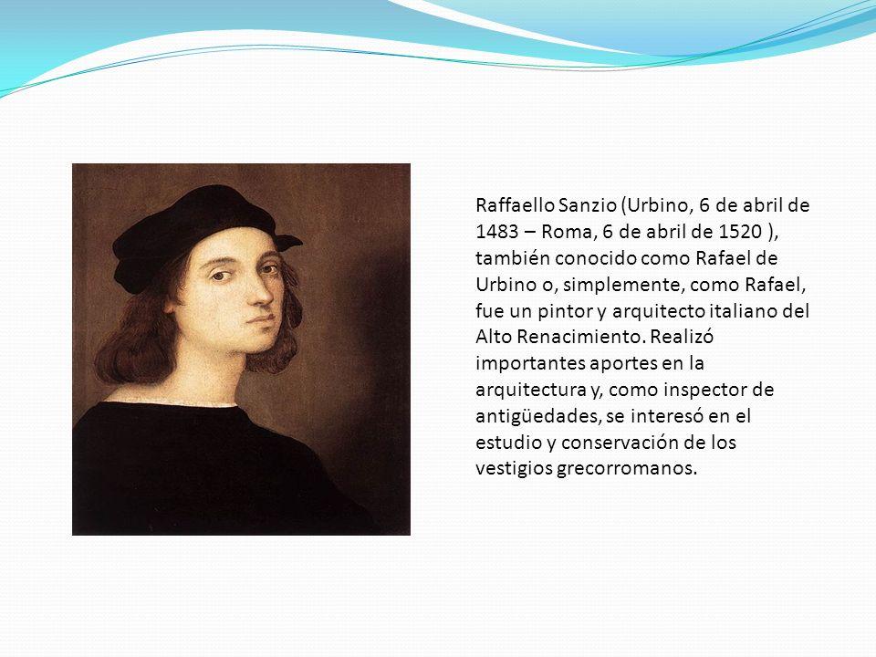 Raffaello Sanzio (Urbino, 6 de abril de 1483 – Roma, 6 de abril de 1520 ), también conocido como Rafael de Urbino o, simplemente, como Rafael, fue un