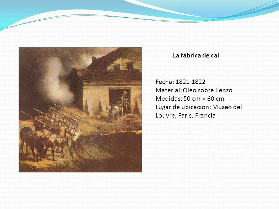 La fábrica de cal Fecha: 1821-1822 Material: Óleo sobre lienzo Medidas: 50 cm × 60 cm Lugar de ubicación: Museo del Louvre, París, Francia