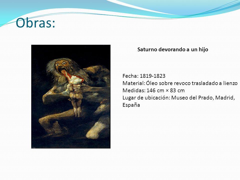 Obras: Saturno devorando a un hijo Fecha: 1819-1823 Material: Óleo sobre revoco trasladado a lienzo Medidas: 146 cm × 83 cm Lugar de ubicación: Museo