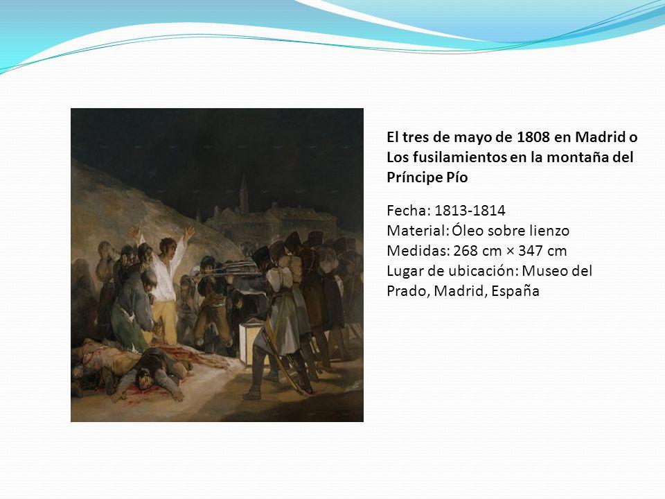 El tres de mayo de 1808 en Madrid o Los fusilamientos en la montaña del Príncipe Pío Fecha: 1813-1814 Material: Óleo sobre lienzo Medidas: 268 cm × 34