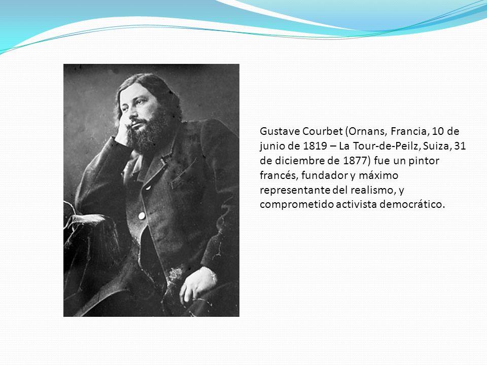 Gustave Courbet (Ornans, Francia, 10 de junio de 1819 – La Tour-de-Peilz, Suiza, 31 de diciembre de 1877) fue un pintor francés, fundador y máximo rep