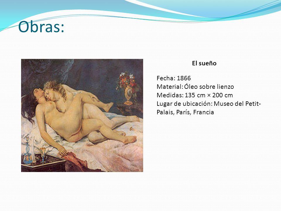Obras: El sueño Fecha: 1866 Material: Óleo sobre lienzo Medidas: 135 cm × 200 cm Lugar de ubicación: Museo del Petit- Palais, París, Francia