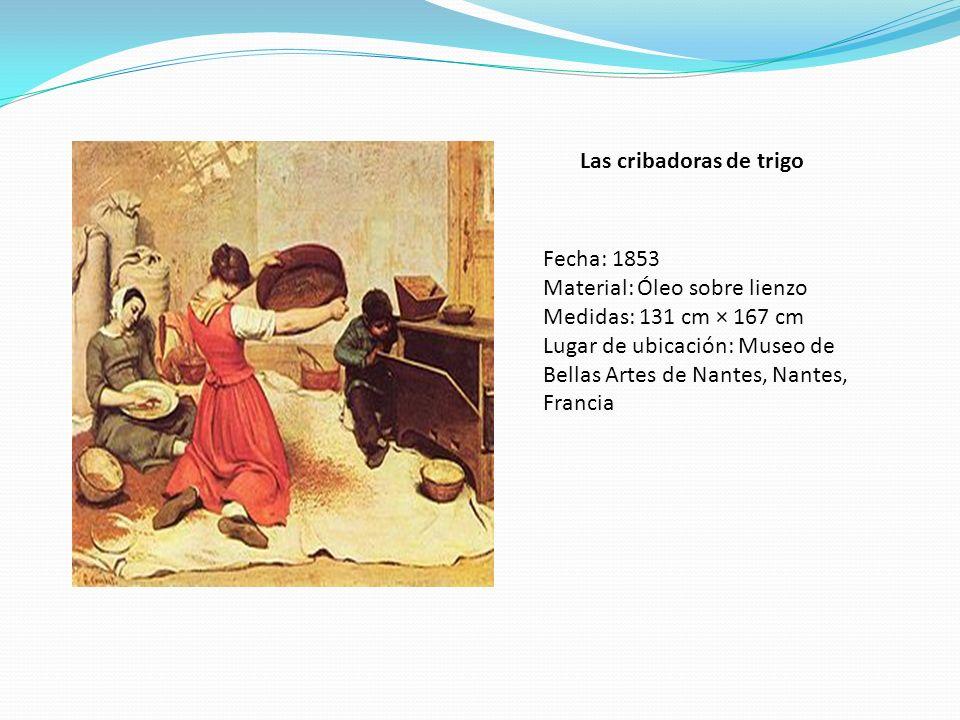 Las cribadoras de trigo Fecha: 1853 Material: Óleo sobre lienzo Medidas: 131 cm × 167 cm Lugar de ubicación: Museo de Bellas Artes de Nantes, Nantes,