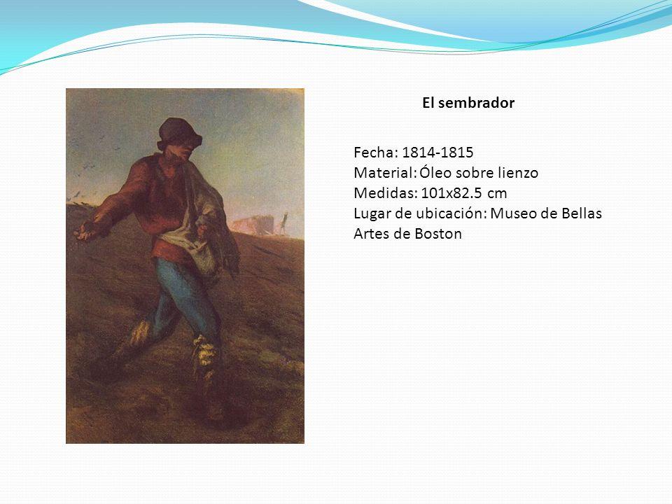 El sembrador Fecha: 1814-1815 Material: Óleo sobre lienzo Medidas: 101x82.5 cm Lugar de ubicación: Museo de Bellas Artes de Boston
