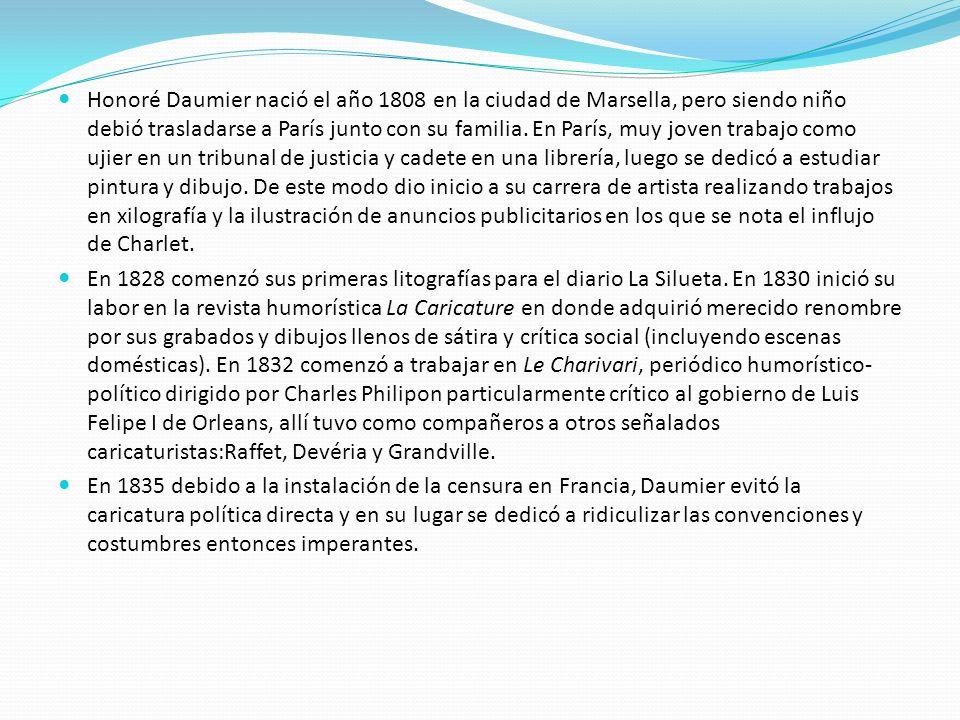Honoré Daumier nació el año 1808 en la ciudad de Marsella, pero siendo niño debió trasladarse a París junto con su familia. En París, muy joven trabaj