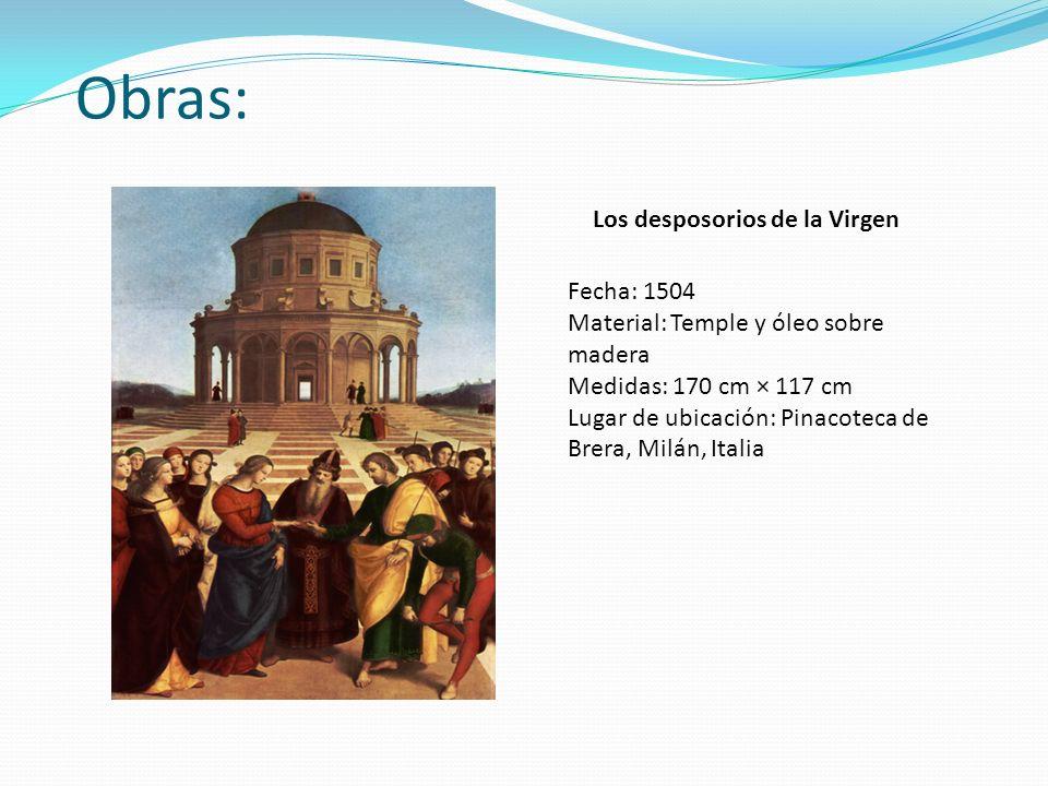 Obras: Los desposorios de la Virgen Fecha: 1504 Material: Temple y óleo sobre madera Medidas: 170 cm × 117 cm Lugar de ubicación: Pinacoteca de Brera,