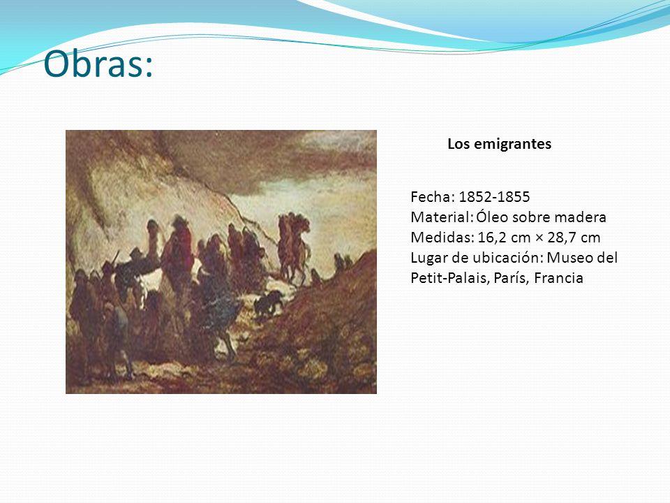 Obras: Los emigrantes Fecha: 1852-1855 Material: Óleo sobre madera Medidas: 16,2 cm × 28,7 cm Lugar de ubicación: Museo del Petit-Palais, París, Franc