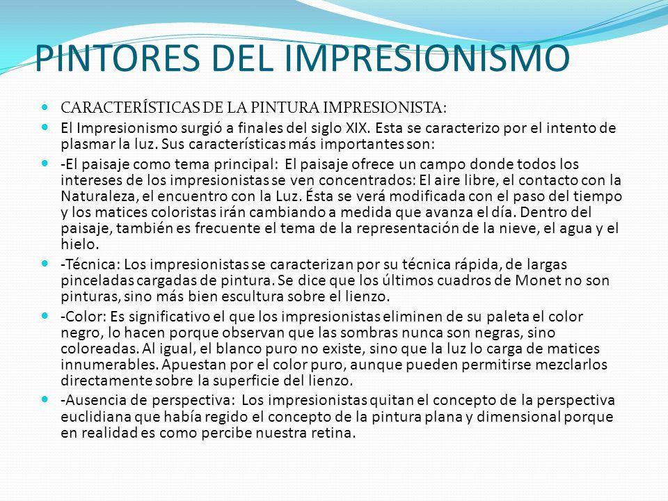 PINTORES DEL IMPRESIONISMO CARACTERÍSTICAS DE LA PINTURA IMPRESIONISTA: El Impresionismo surgió a finales del siglo XIX. Esta se caracterizo por el in