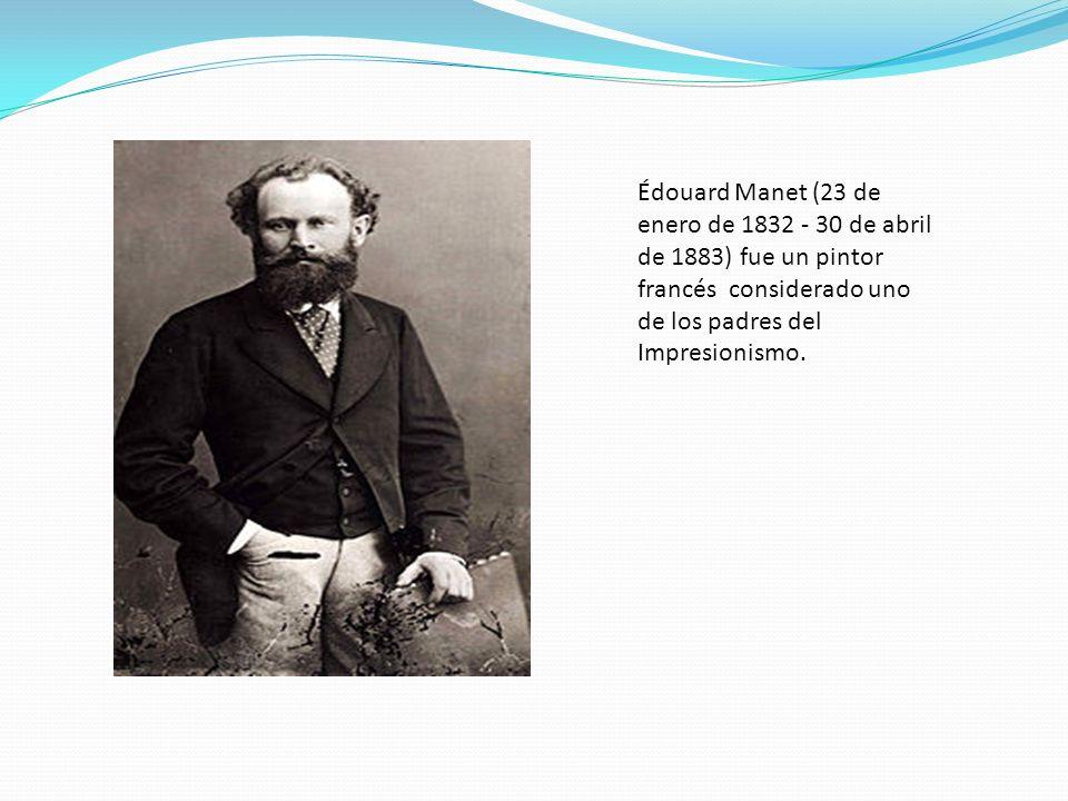 Édouard Manet (23 de enero de 1832 - 30 de abril de 1883) fue un pintor francés considerado uno de los padres del Impresionismo.