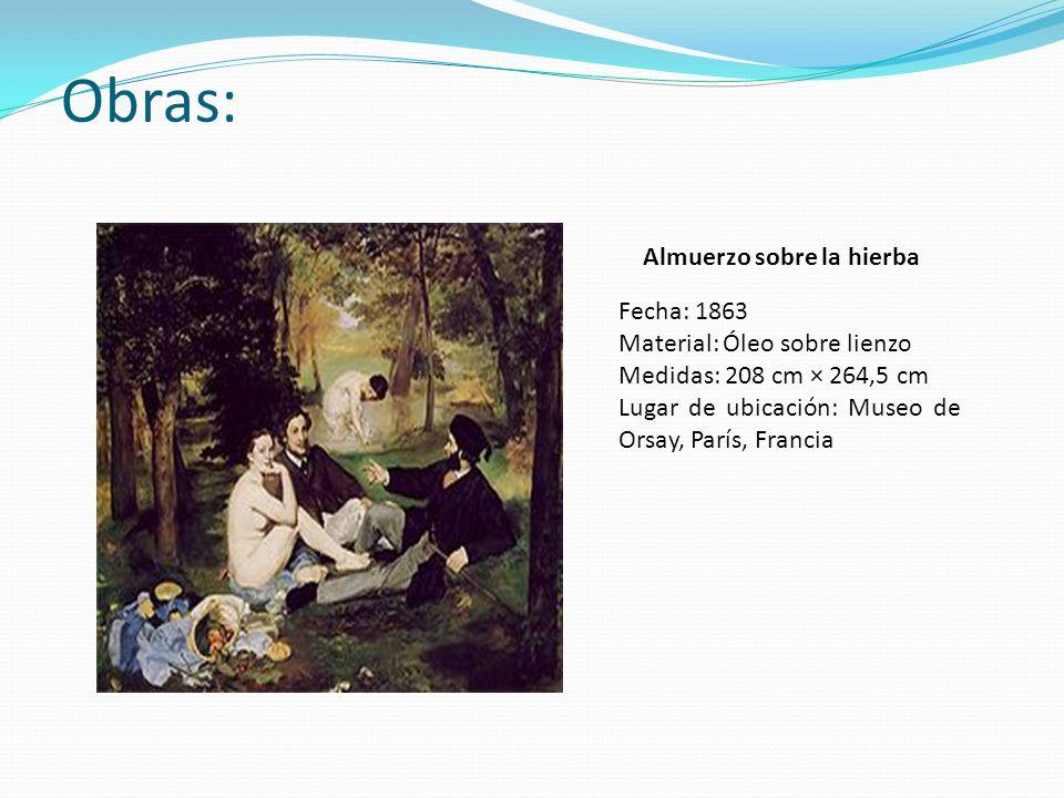 Obras: Fecha: 1863 Material: Óleo sobre lienzo Medidas: 208 cm × 264,5 cm Lugar de ubicación: Museo de Orsay, París, Francia Almuerzo sobre la hierba