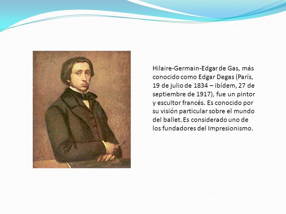 Hilaire-Germain-Edgar de Gas, más conocido como Edgar Degas (París, 19 de julio de 1834 – ibídem, 27 de septiembre de 1917), fue un pintor y escultor