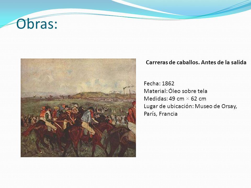 Obras: Carreras de caballos. Antes de la salida Fecha: 1862 Material: Óleo sobre tela Medidas: 49 cm × 62 cm Lugar de ubicación: Museo de Orsay, París