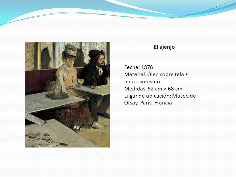 El ajenjo Fecha: 1876 Material: Óleo sobre tela Impresionismo Medidas: 92 cm × 68 cm Lugar de ubicación: Museo de Orsay, París, Francia