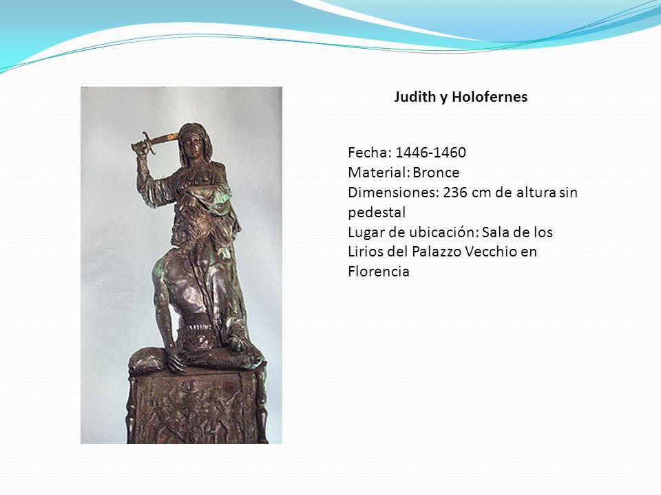 Judith y Holofernes Fecha: 1446-1460 Material: Bronce Dimensiones: 236 cm de altura sin pedestal Lugar de ubicación: Sala de los Lirios del Palazzo Ve