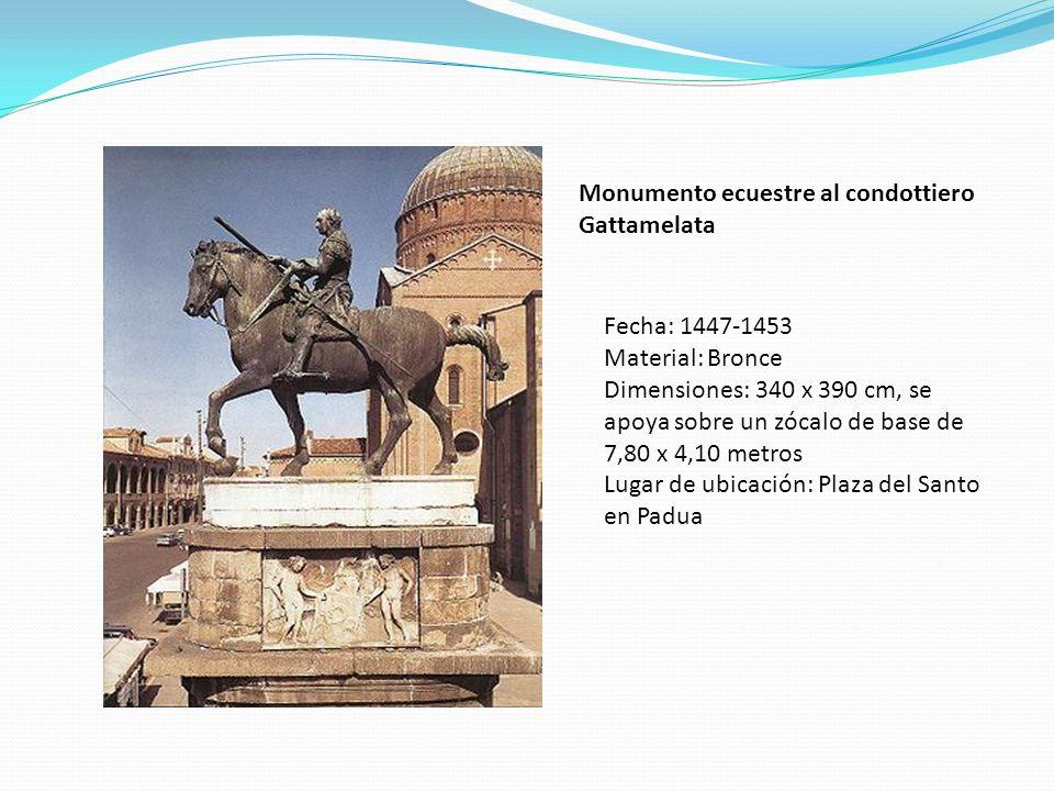 Fecha: 1447-1453 Material: Bronce Dimensiones: 340 x 390 cm, se apoya sobre un zócalo de base de 7,80 x 4,10 metros Lugar de ubicación: Plaza del Sant