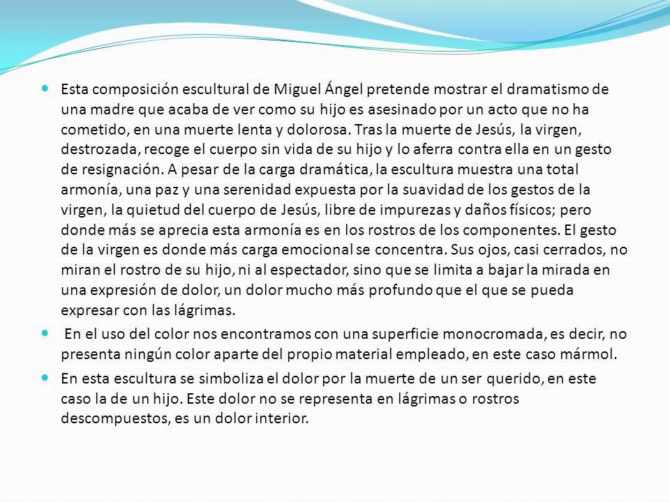 Esta composición escultural de Miguel Ángel pretende mostrar el dramatismo de una madre que acaba de ver como su hijo es asesinado por un acto que no