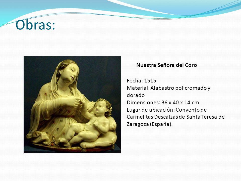 Obras: Nuestra Señora del Coro Fecha: 1515 Material: Alabastro policromado y dorado Dimensiones: 36 x 40 x 14 cm Lugar de ubicación: Convento de Carme