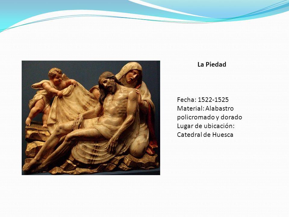 La Piedad Fecha: 1522-1525 Material: Alabastro policromado y dorado Lugar de ubicación: Catedral de Huesca