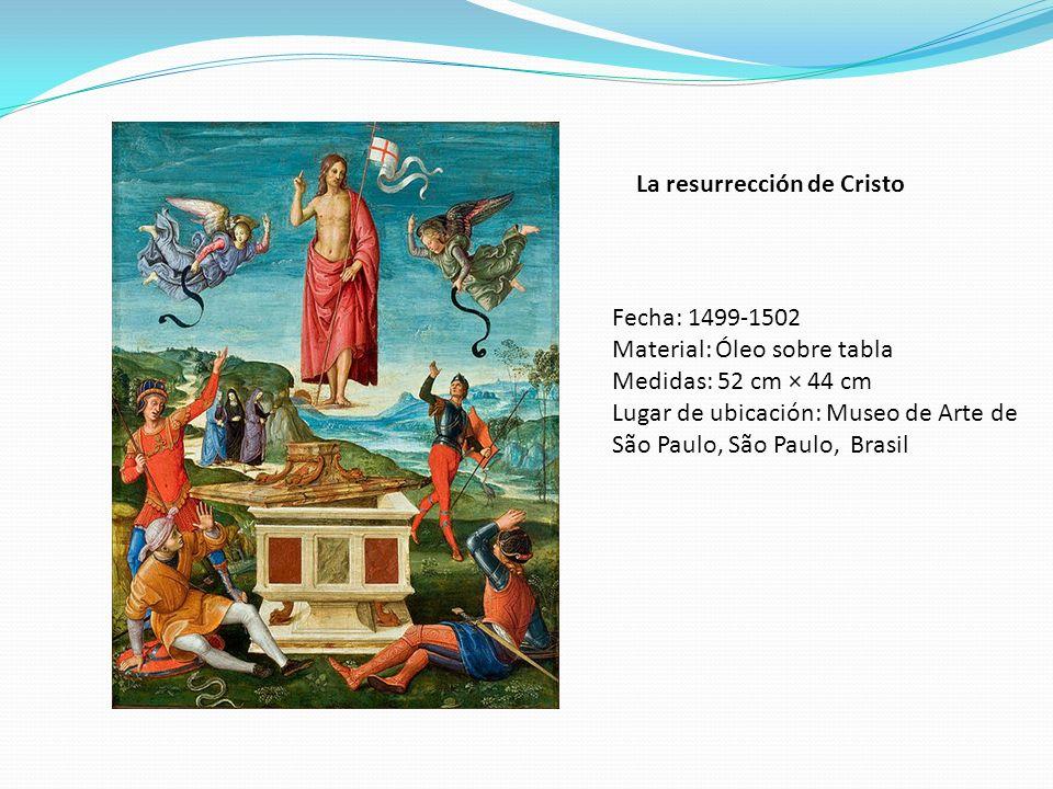 La resurrección de Cristo Fecha: 1499-1502 Material: Óleo sobre tabla Medidas: 52 cm × 44 cm Lugar de ubicación: Museo de Arte de São Paulo, São Paulo