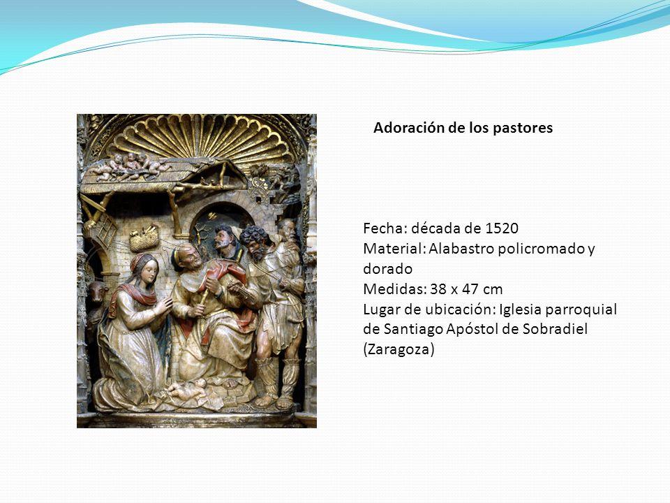Adoración de los pastores Fecha: década de 1520 Material: Alabastro policromado y dorado Medidas: 38 x 47 cm Lugar de ubicación: Iglesia parroquial de