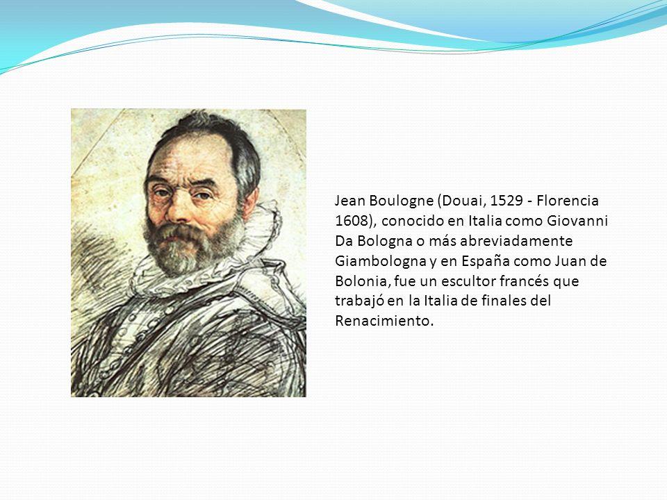 Jean Boulogne (Douai, 1529 - Florencia 1608), conocido en Italia como Giovanni Da Bologna o más abreviadamente Giambologna y en España como Juan de Bo