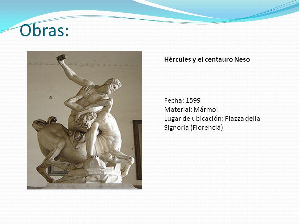 Obras: Hércules y el centauro Neso Fecha: 1599 Material: Mármol Lugar de ubicación: Piazza della Signoria (Florencia)