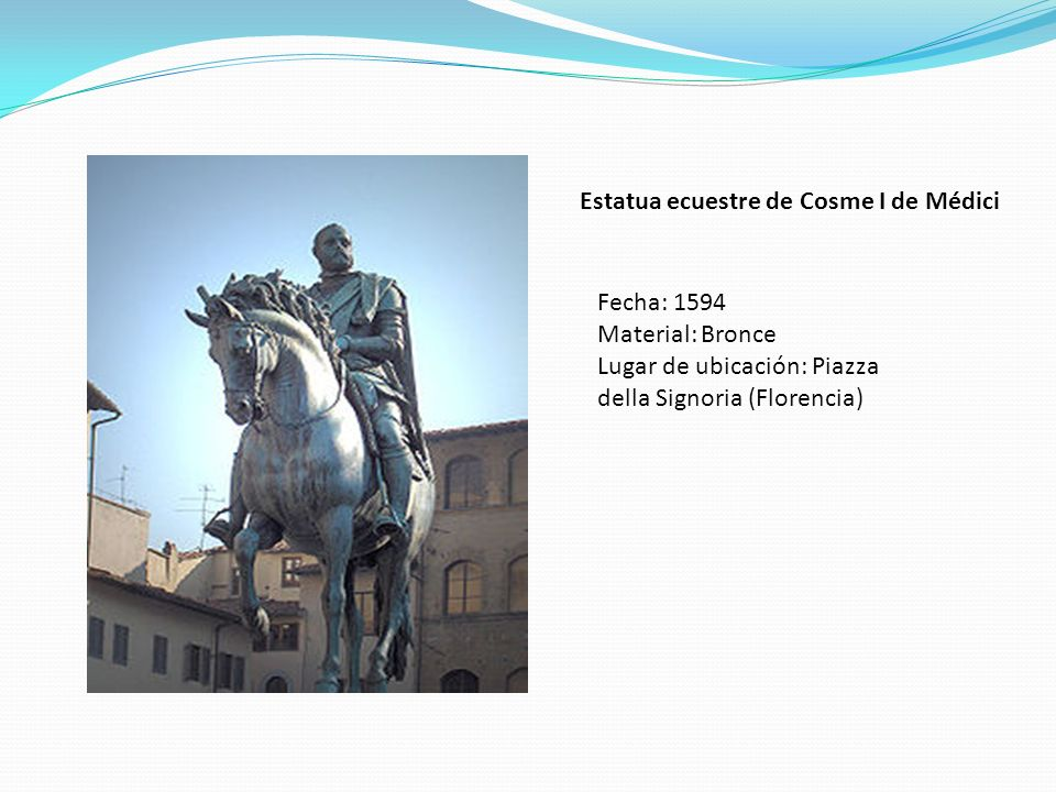 Estatua ecuestre de Cosme I de Médici Fecha: 1594 Material: Bronce Lugar de ubicación: Piazza della Signoria (Florencia)