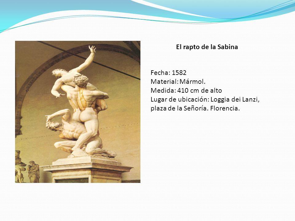 El rapto de la Sabina Fecha: 1582 Material: Mármol. Medida: 410 cm de alto Lugar de ubicación: Loggia dei Lanzi, plaza de la Señoría. Florencia.