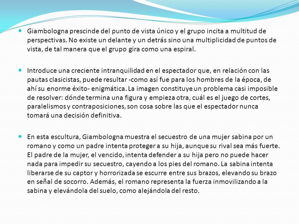 Giambologna prescinde del punto de vista único y el grupo incita a multitud de perspectivas. No existe un delante y un detrás sino una multiplicidad d