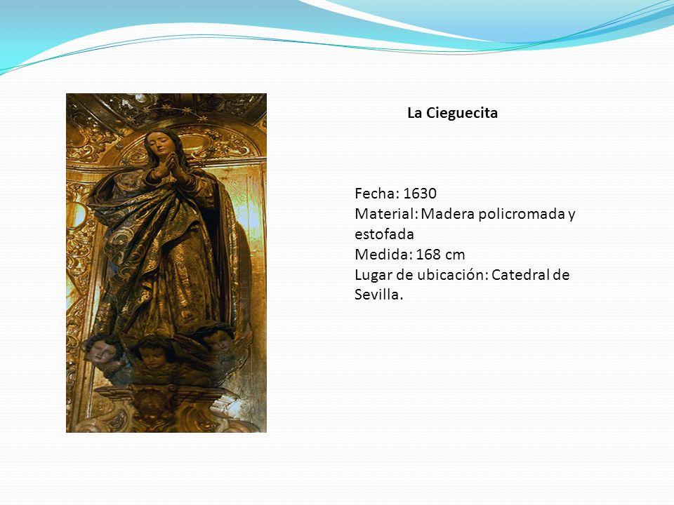 La Cieguecita Fecha: 1630 Material: Madera policromada y estofada Medida: 168 cm Lugar de ubicación: Catedral de Sevilla.