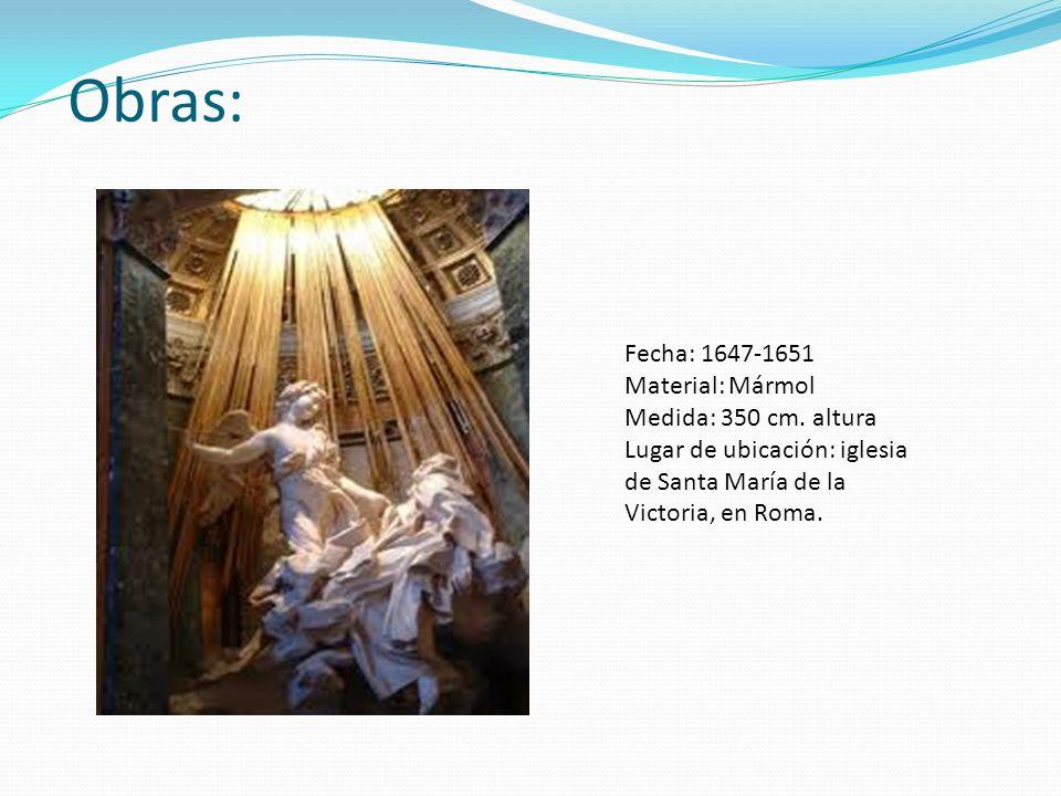 Obras: Fecha: 1647-1651 Material: Mármol Medida: 350 cm. altura Lugar de ubicación: iglesia de Santa María de la Victoria, en Roma.