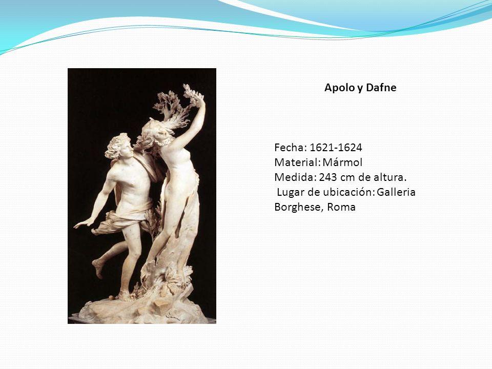 Apolo y Dafne Fecha: 1621-1624 Material: Mármol Medida: 243 cm de altura. Lugar de ubicación: Galleria Borghese, Roma