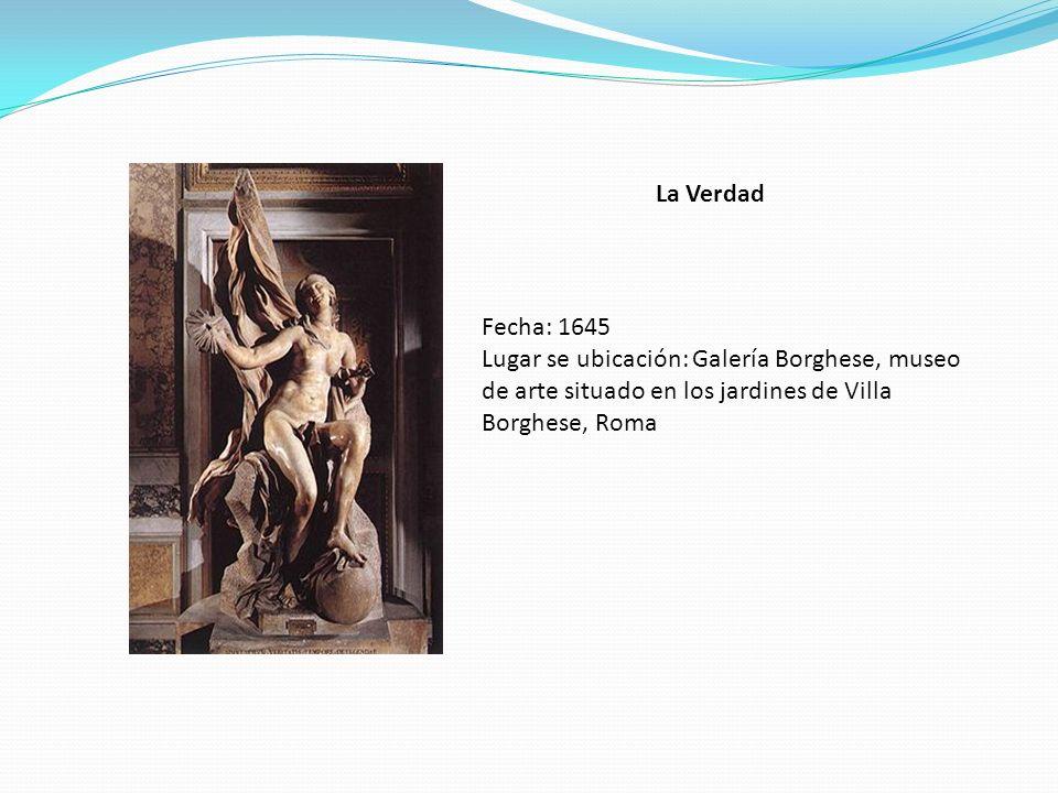 La Verdad Fecha: 1645 Lugar se ubicación: Galería Borghese, museo de arte situado en los jardines de Villa Borghese, Roma