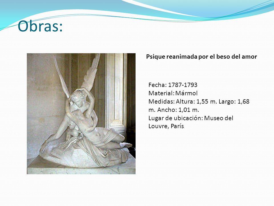 Obras: Fecha: 1787-1793 Material: Mármol Medidas: Altura: 1,55 m. Largo: 1,68 m. Ancho: 1,01 m. Lugar de ubicación: Museo del Louvre, París. Psique re