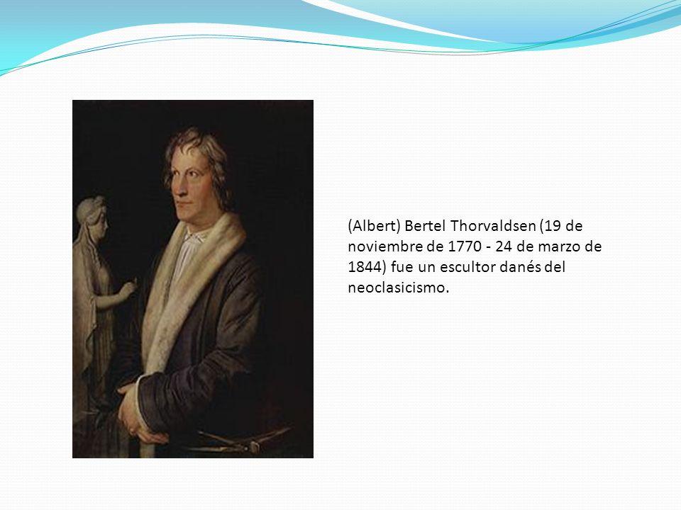(Albert) Bertel Thorvaldsen (19 de noviembre de 1770 - 24 de marzo de 1844) fue un escultor danés del neoclasicismo.
