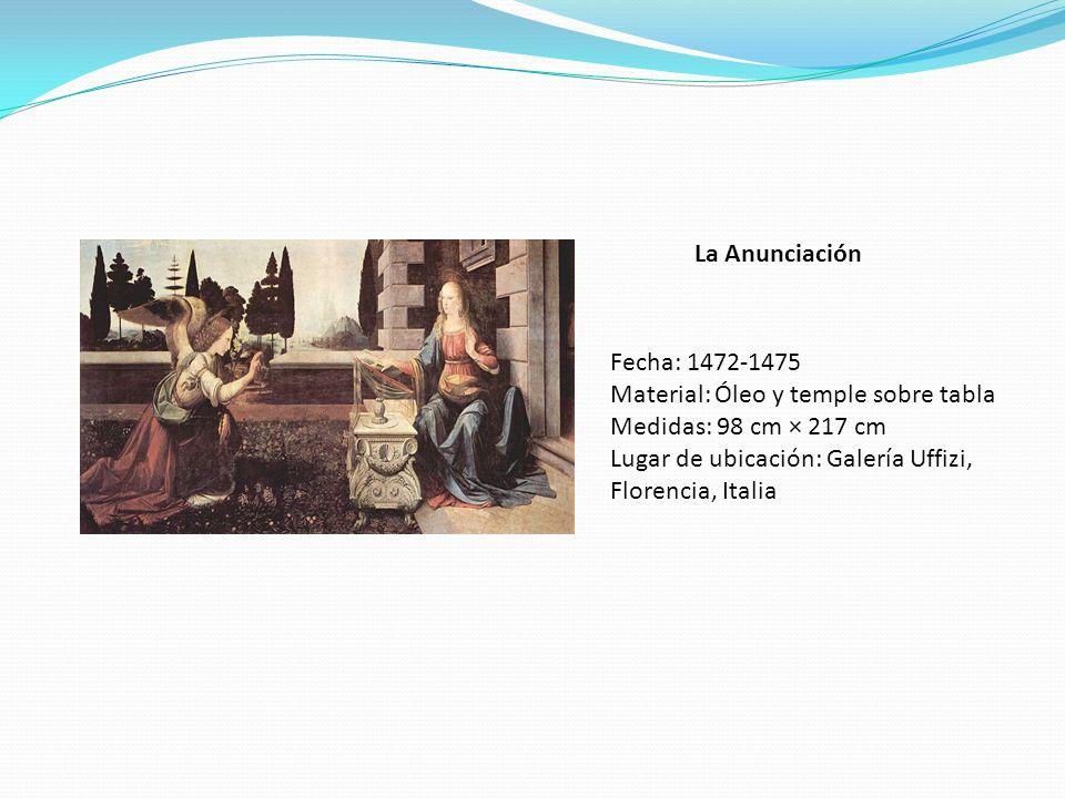 La Anunciación Fecha: 1472-1475 Material: Óleo y temple sobre tabla Medidas: 98 cm × 217 cm Lugar de ubicación: Galería Uffizi, Florencia, Italia