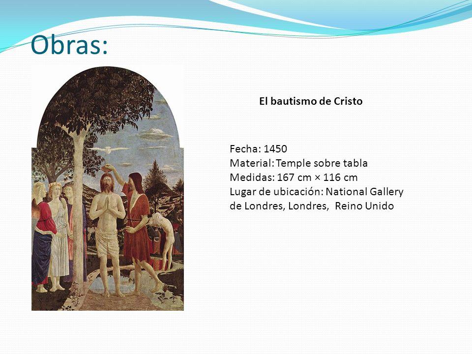 Obras: El bautismo de Cristo Fecha: 1450 Material: Temple sobre tabla Medidas: 167 cm × 116 cm Lugar de ubicación: National Gallery de Londres, Londre