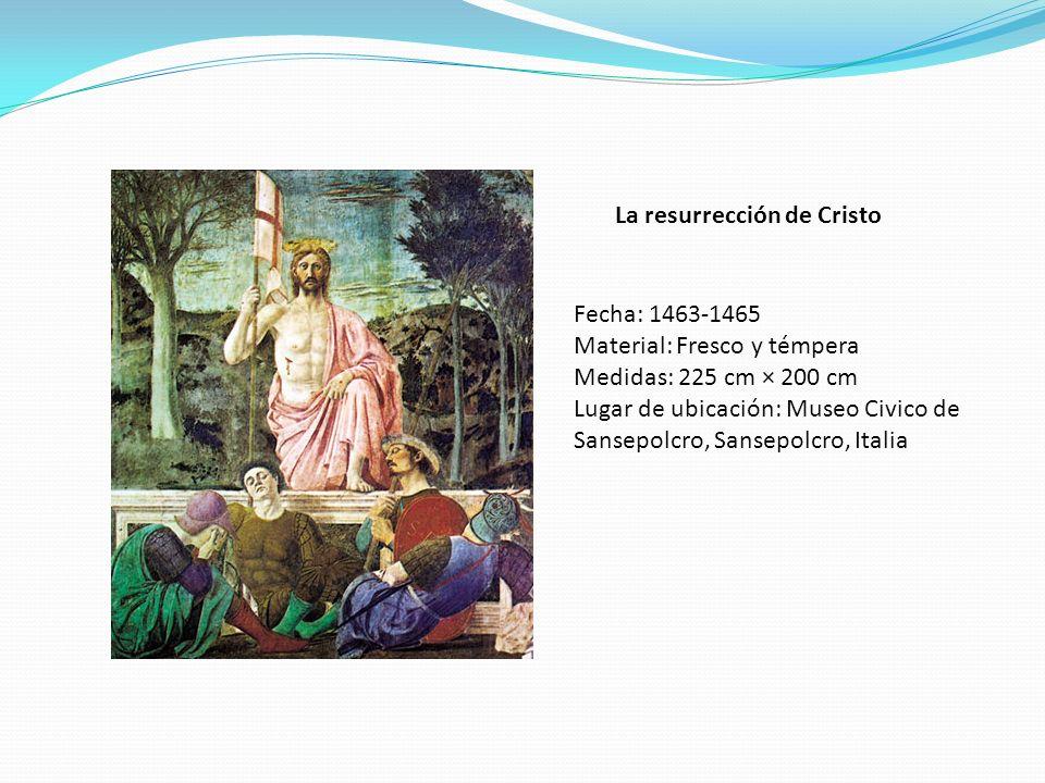 La resurrección de Cristo Fecha: 1463-1465 Material: Fresco y témpera Medidas: 225 cm × 200 cm Lugar de ubicación: Museo Civico de Sansepolcro, Sansep
