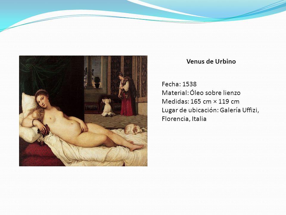 Venus de Urbino Fecha: 1538 Material: Óleo sobre lienzo Medidas: 165 cm × 119 cm Lugar de ubicación: Galería Uffizi, Florencia, Italia