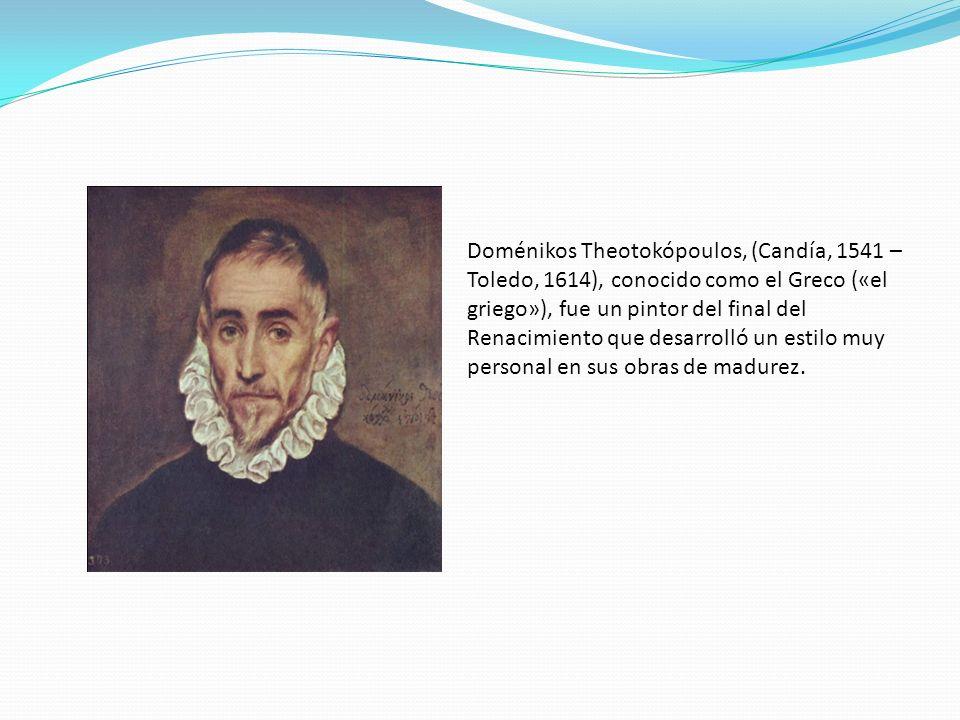 Doménikos Theotokópoulos, (Candía, 1541 – Toledo, 1614), conocido como el Greco («el griego»), fue un pintor del final del Renacimiento que desarrolló